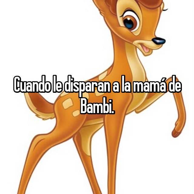 Cuando le disparan a la mamá de Bambi.