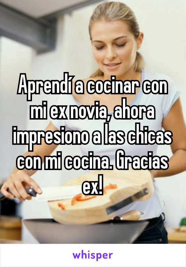 Aprendí a cocinar con mi ex novia, ahora impresiono a las chicas con mi cocina. Gracias ex!