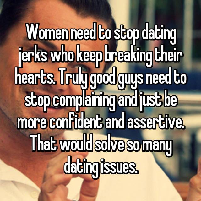 How do i stop dating jerks