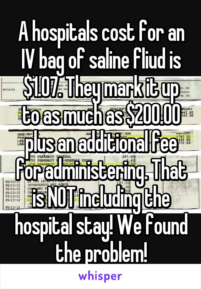 A Hospitals Cost For An Iv Bag Of Saline Fliud Is 1 07