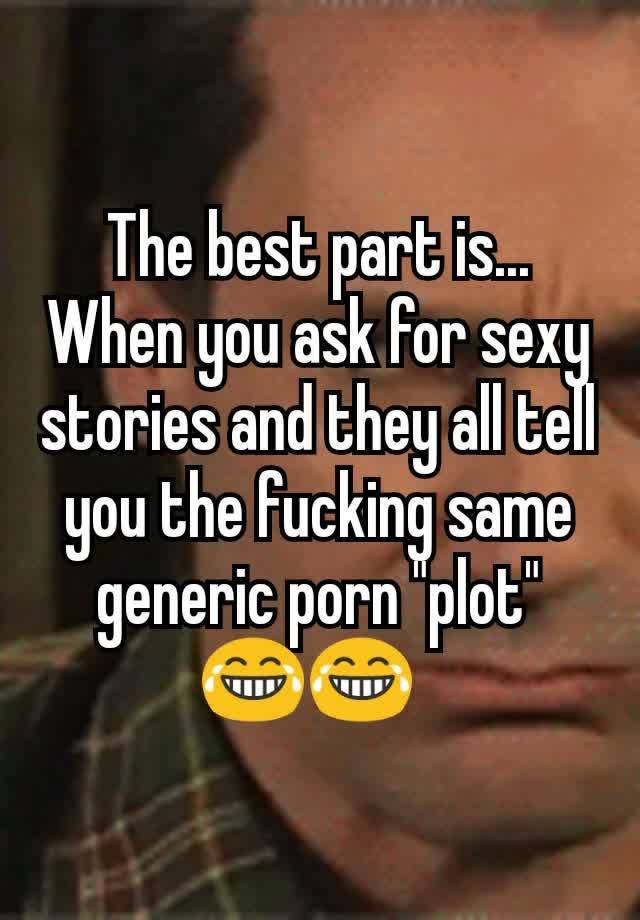 The Best Part Is When You Ask For Sexy Stories And They All Tell You The Fucking Same Generic Porn Plot  F0 9f 98 82 F0 9f 98 82