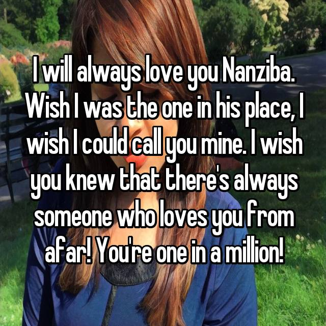 I will always love you Nanziba  Wish I was the one in his