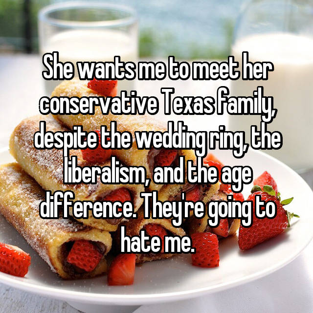 She wants me to meet her conservative Texas family, despite the wedding ring, the liberalism, and the age difference. They're going to hate me.