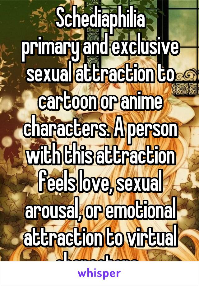 Schediaphilia Primary And Exclusive Sexual Attraction To Cartoon Or Anime Characters A Person With This Attraction Busted myths about fictophilia / schediaphilia. whisper