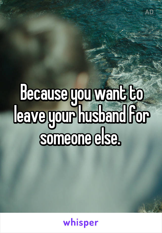 when you want to leave your husband