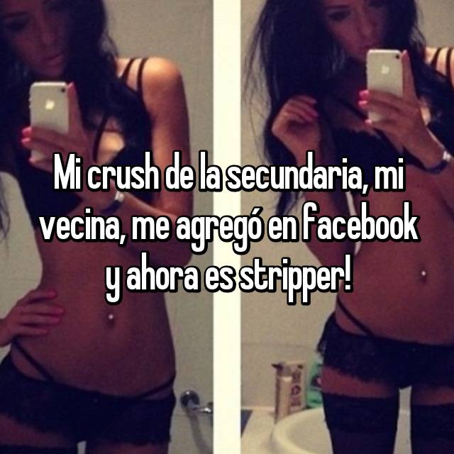 Mi crush de la secundaria, mi vecina, me agregó en facebook y ahora es stripper!