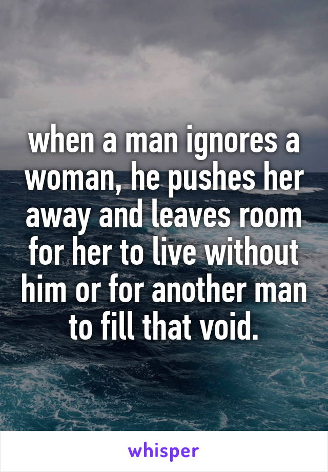 A a woman man ignore would Why Silence