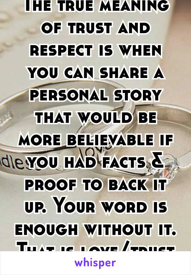 The true meaning of trust and respect is when you can share