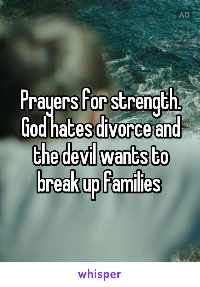 Prayers for strength  God hates divorce and the devil wants