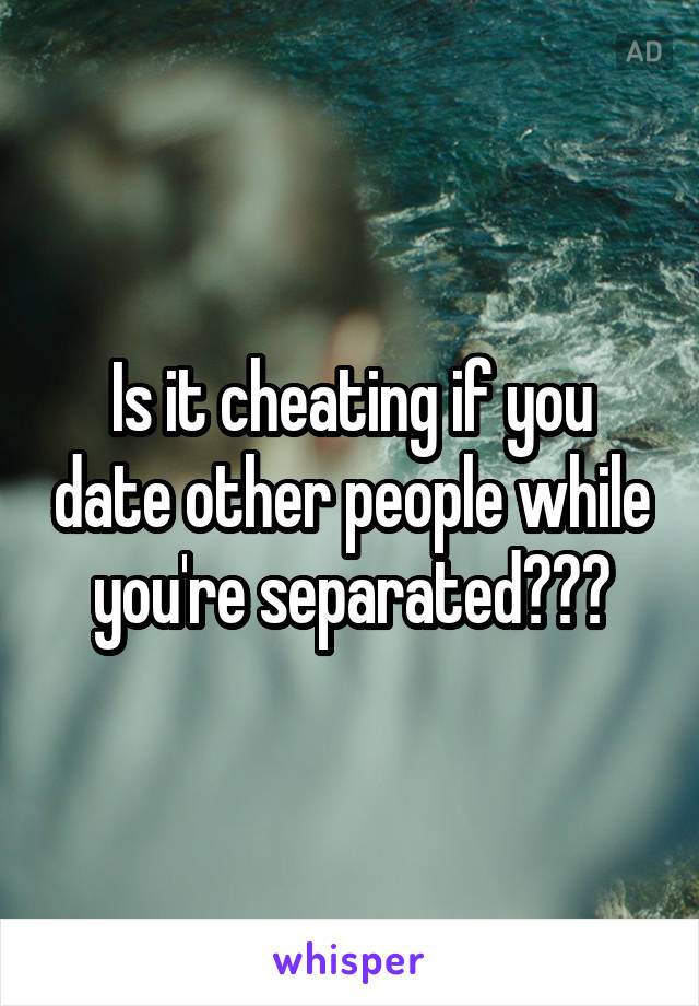 If separated is dating cheating