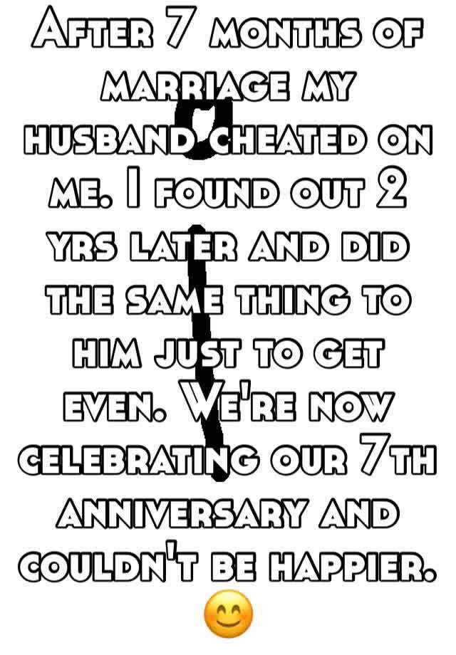 After 7 months of marriage my husband cheated on me  I found out 2