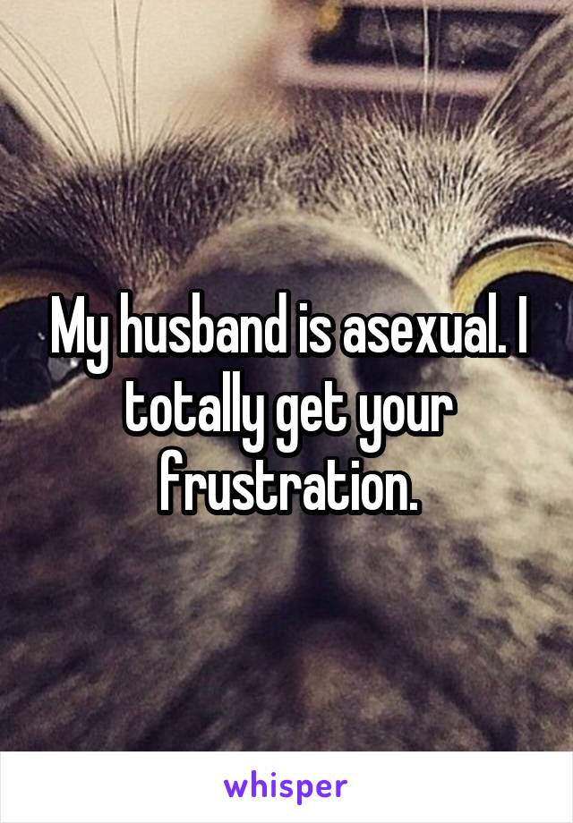 My husband is asexual
