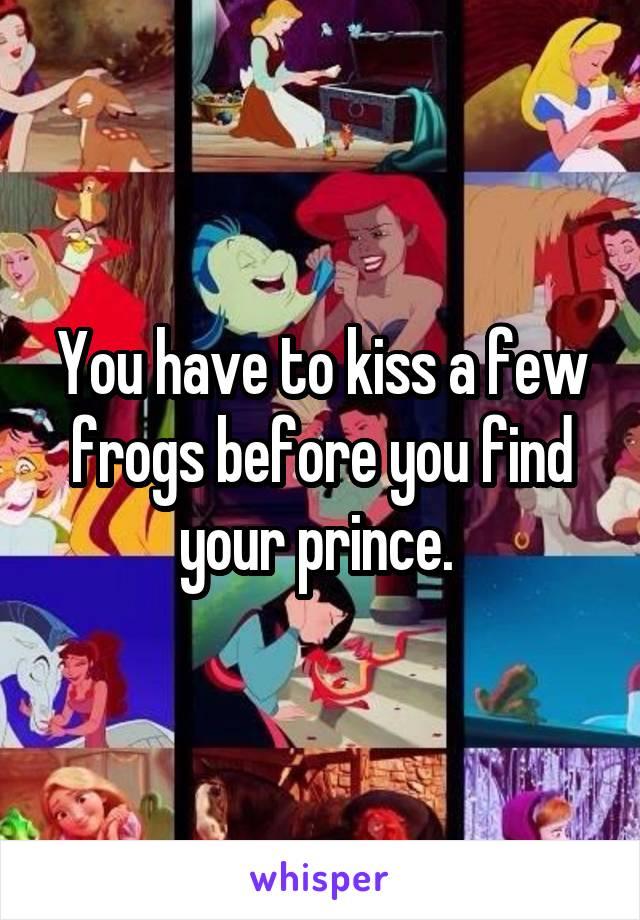 kiss a few frogs