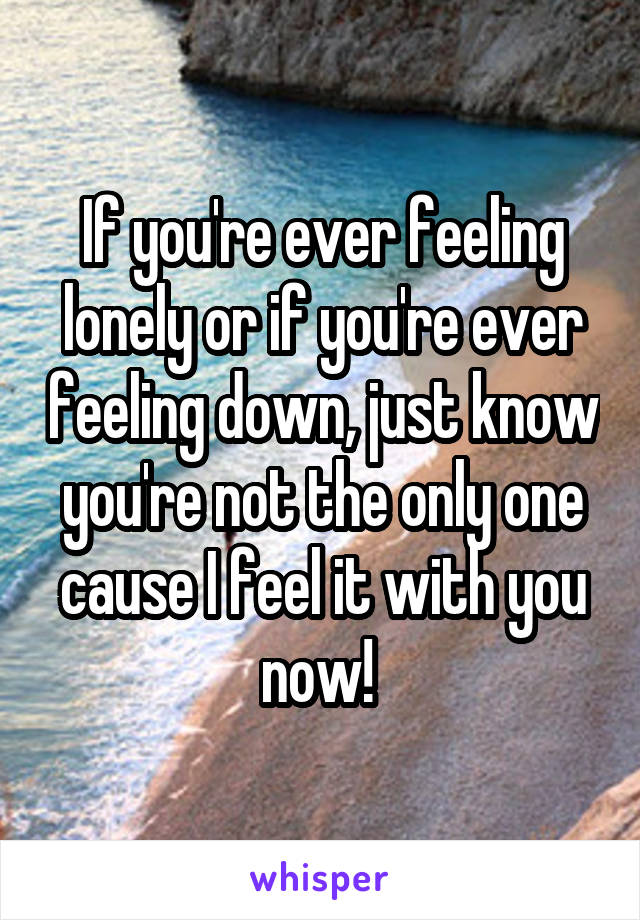 What to do when you are feeling down and lonely