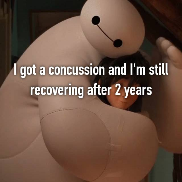 I got a concussion and I'm still recovering after 2 years