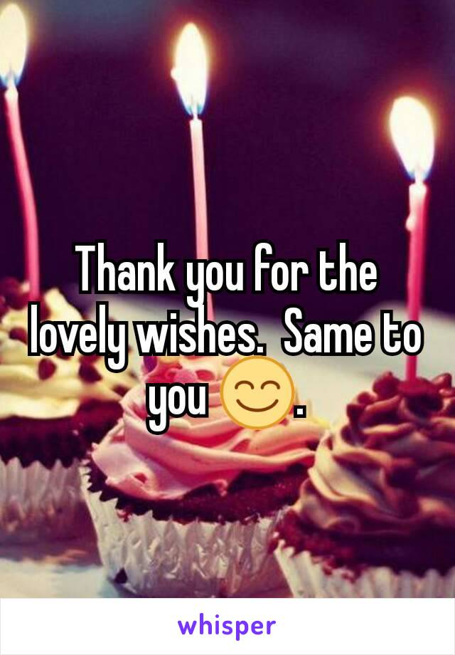 Thank You For The Lovely Wishes Same To You