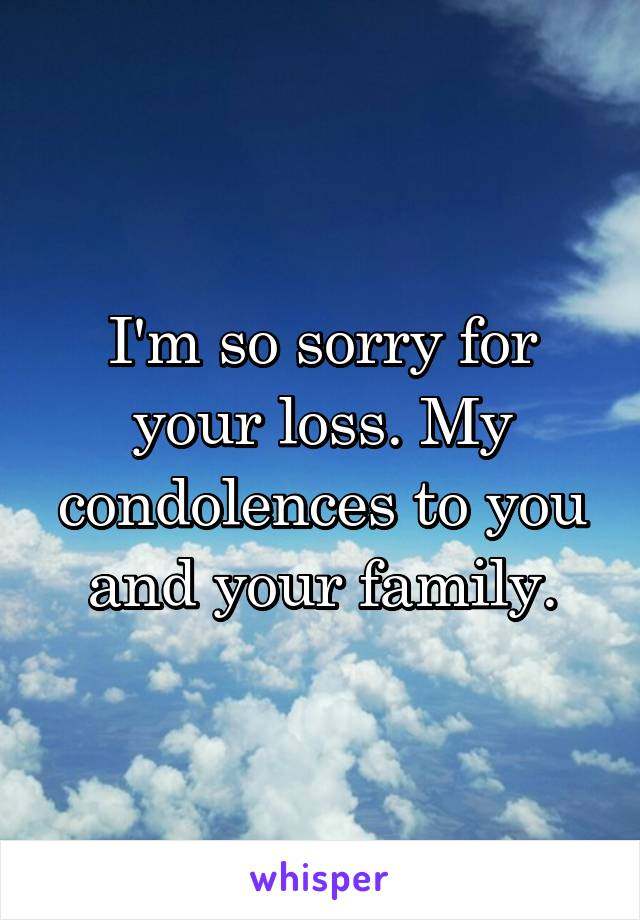 I'm so sorry for your loss. My condolences to you and your ...