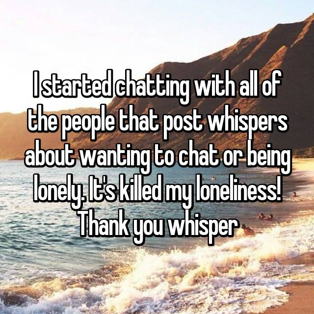 I started chatting with all of the people that post whispers