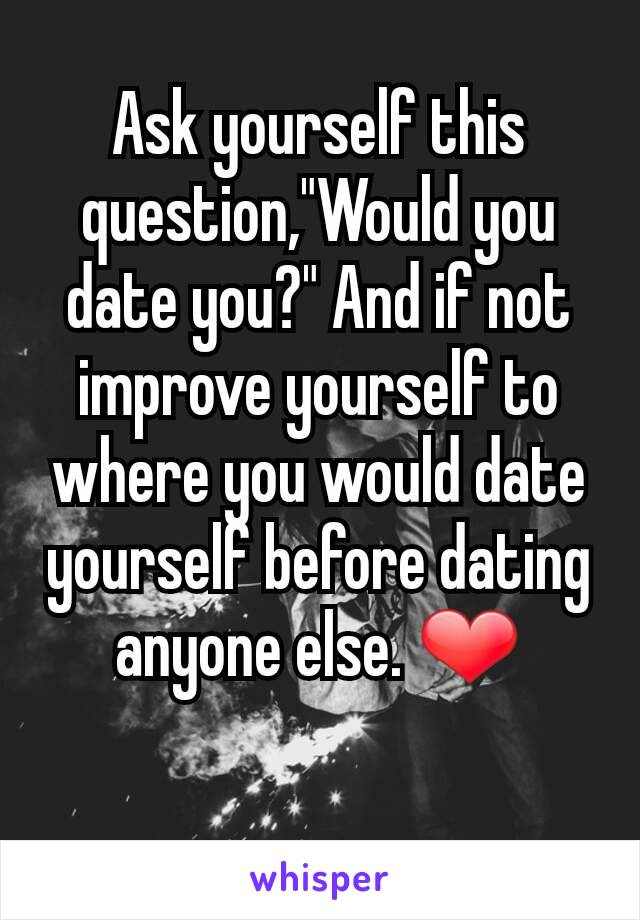 Work on yourself before dating