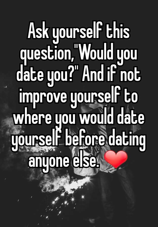Be happy with yourself before dating