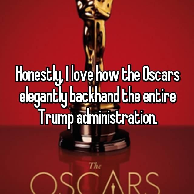 Honestly, I love how the Oscars elegantly backhand the entire Trump administration.