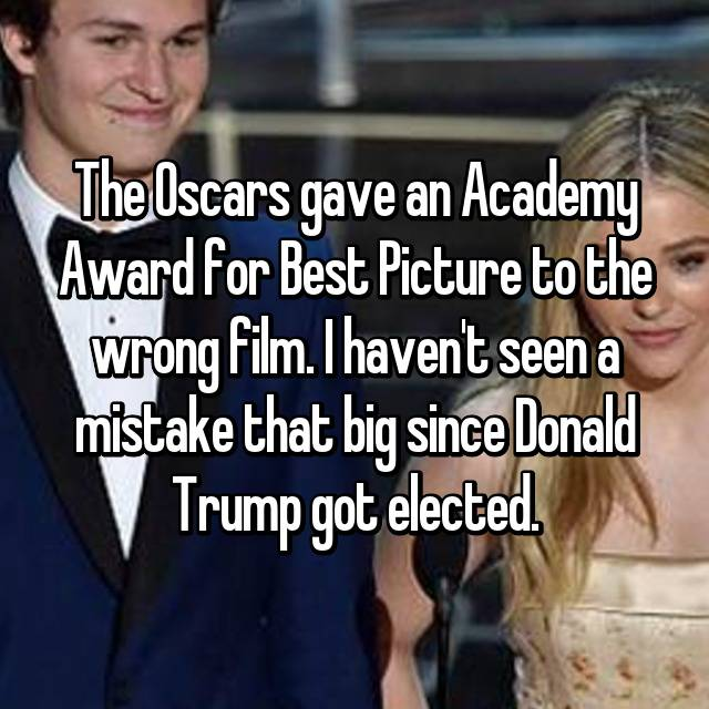 The Oscars gave an Academy Award for Best Picture to the wrong film. I haven't seen a mistake that big since Donald Trump got elected.