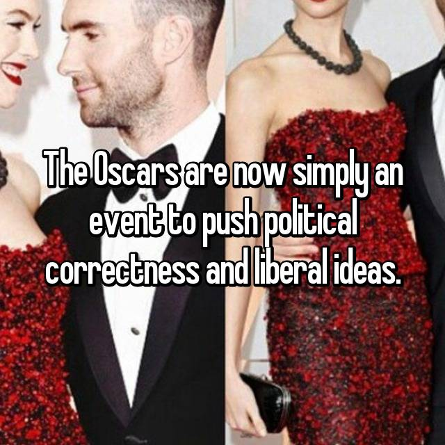 The Oscars are now simply an event to push political correctness and liberal ideas.