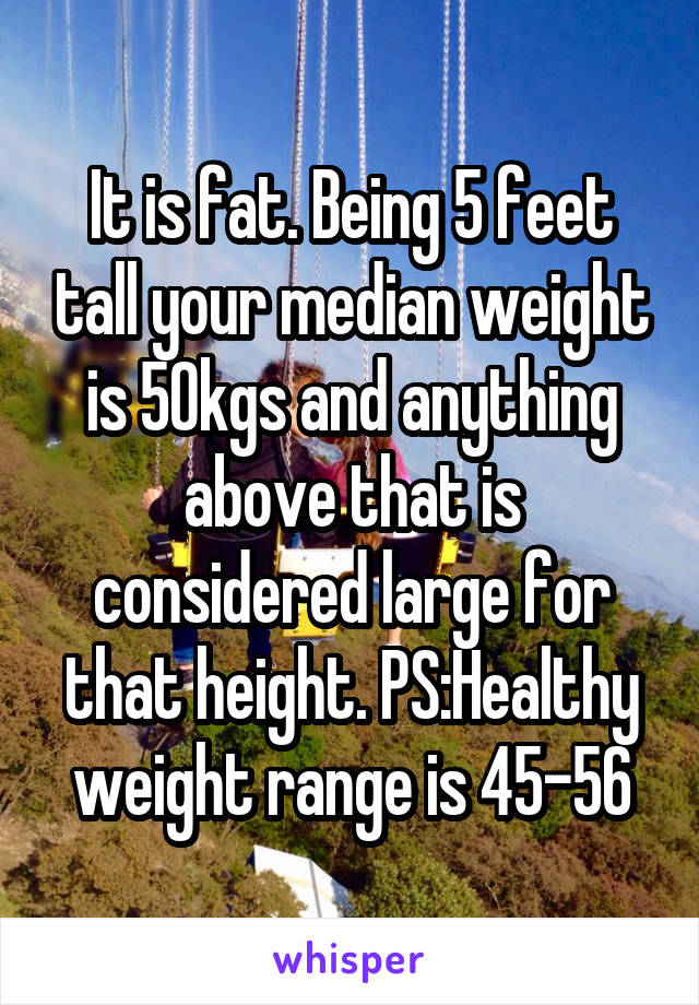 Being 5 Feet Tall Your Median Weight Is 50kgs And Anything Above That