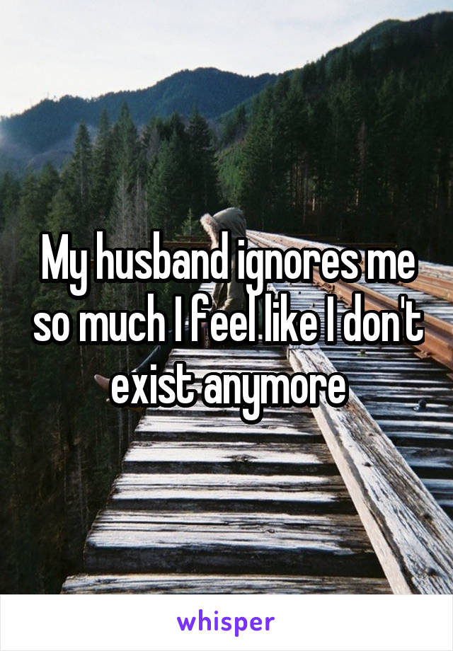 Me husband why my ignores 5 Reasons