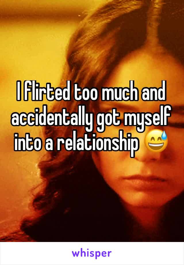 accidentally got myself into a relationship