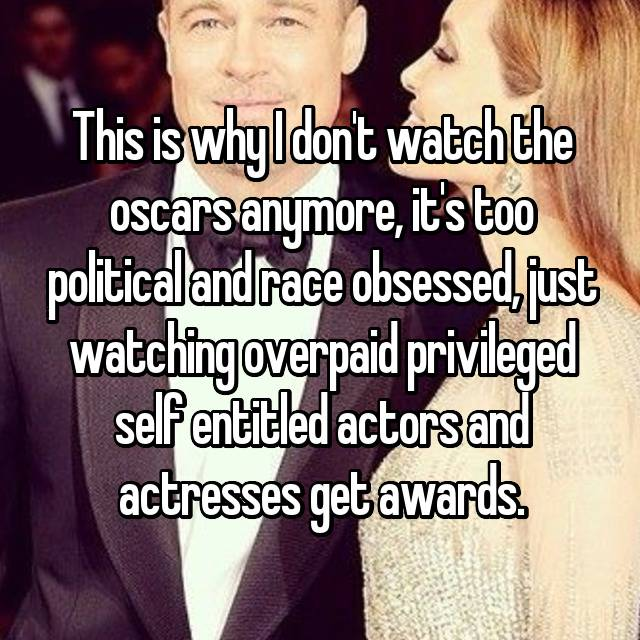 This is why I don't watch the oscars anymore, it's too political and race obsessed, just watching overpaid privileged self entitled actors and actresses get awards.