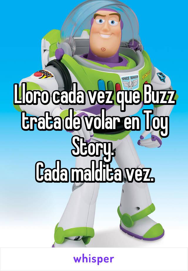 Lloro cada vez que Buzz trata de volar en Toy Story.  Cada maldita vez.
