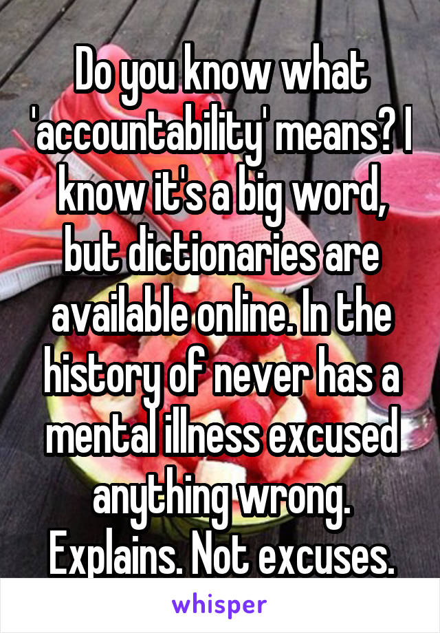Do you know what 'accountability' means? I know it's a big