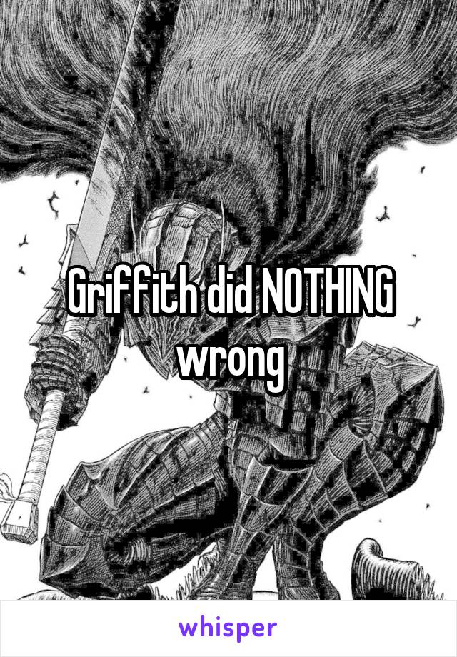 Griffith did NOTHING wrong