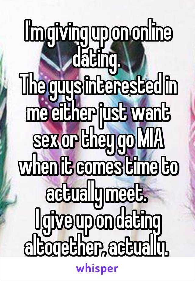I Want To Give Up On Online Dating