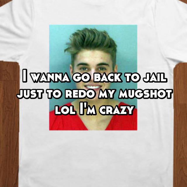 I wanna go back to jail just to redo my mugshot lol I'm crazy