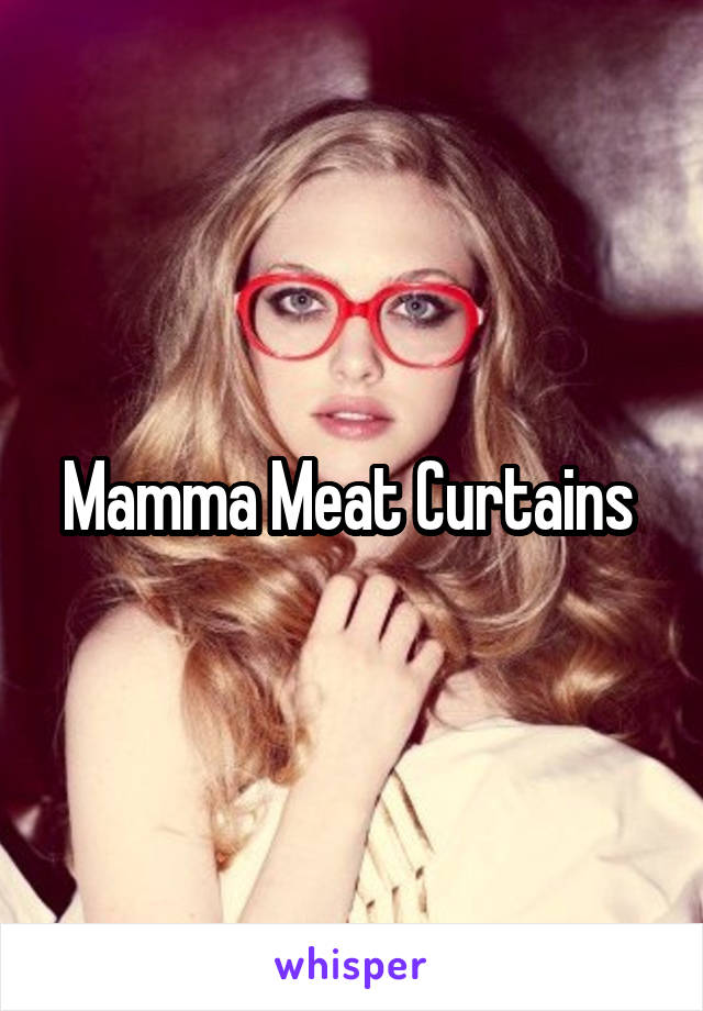 Mamma Meat Curtains