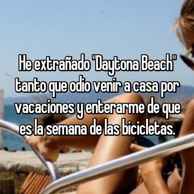 """He extrañado """"Daytona Beach"""" tanto que odio venir a casa por vacaciones y enterarme de que es la semana de las bicicletas."""