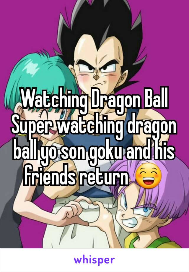 Watching Dragon Ball Super watching dragon ball yo son goku and his friends return 😁
