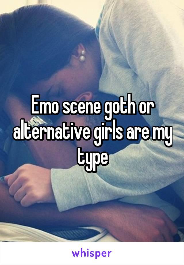 Emo scene goth or alternative girls are my type