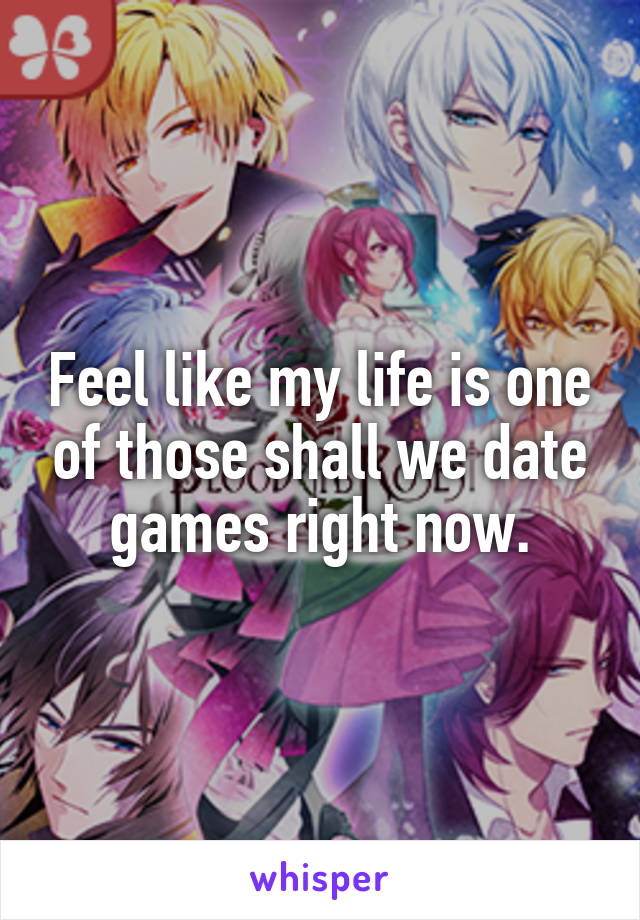 Feel like my life is one of those shall we date games right now.
