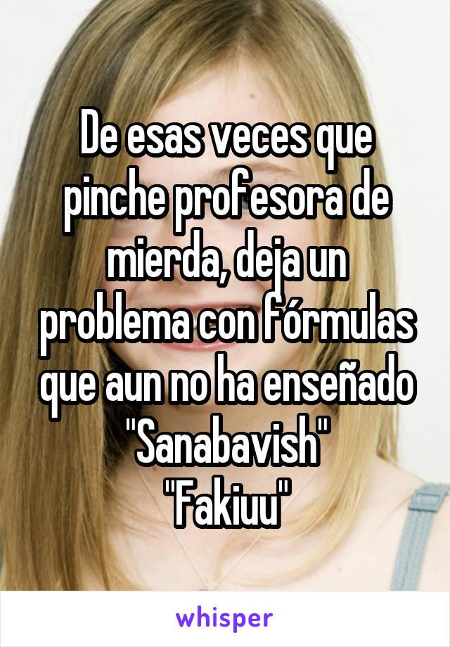"""De esas veces que pinche profesora de mierda, deja un problema con fórmulas que aun no ha enseñado """"Sanabavish"""" """"Fakiuu"""""""