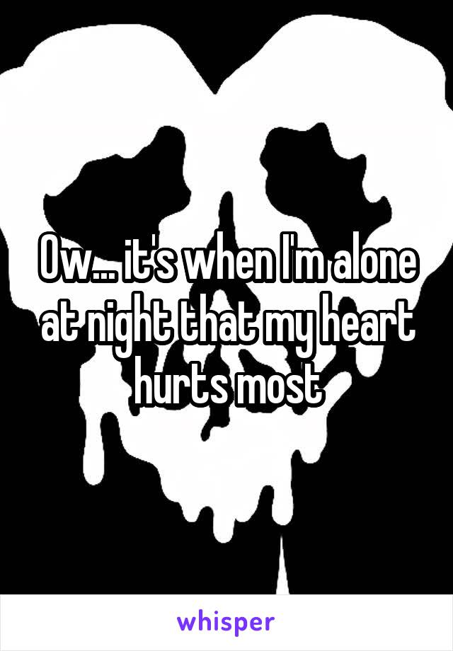 Ow... it's when I'm alone at night that my heart hurts most