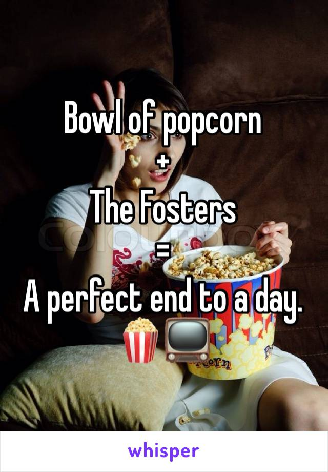 Bowl of popcorn  + The Fosters  = A perfect end to a day. 🍿📺