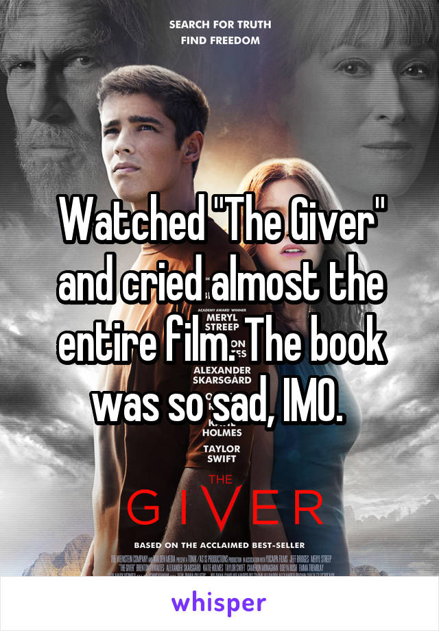 """Watched """"The Giver"""" and cried almost the entire film. The book was so sad, IMO."""