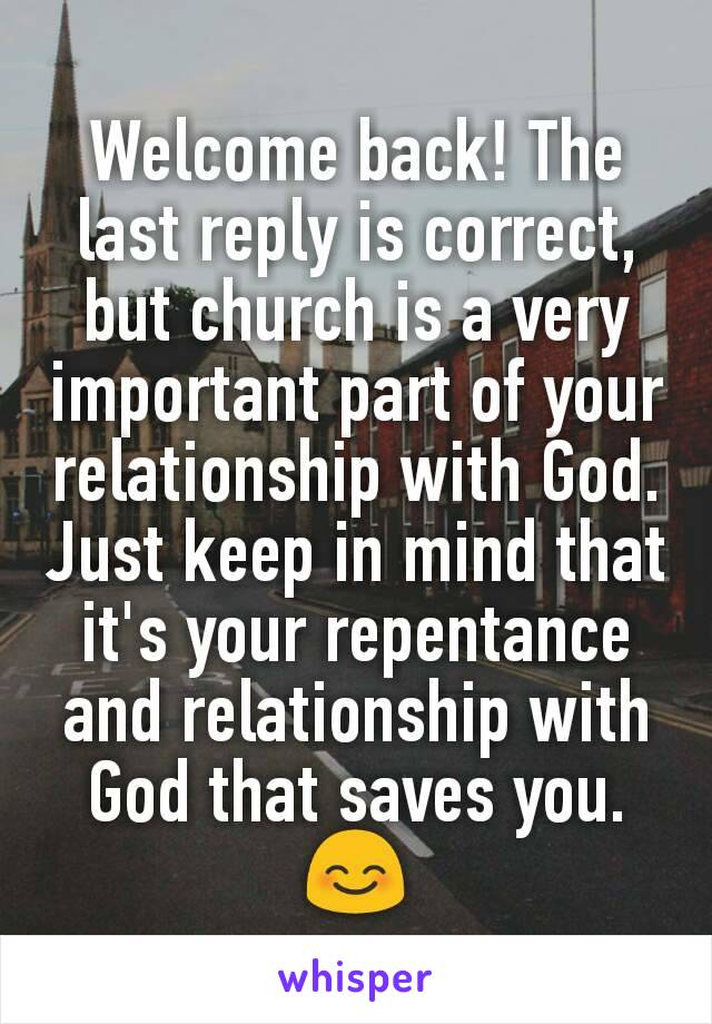 Welcome back! The last reply is correct, but church is a very