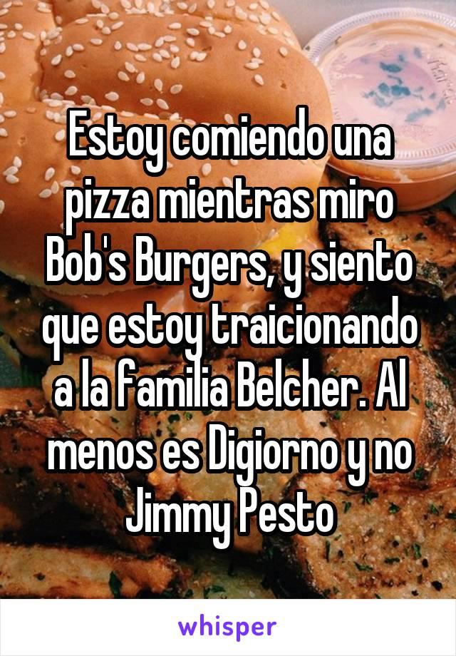 Estoy comiendo una pizza mientras miro Bob's Burgers, y siento que estoy traicionando a la familia Belcher. Al menos es Digiorno y no Jimmy Pesto