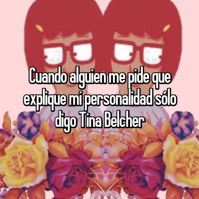 Cuando alguien me pide que explique mi personalidad sólo digo Tina Belcher