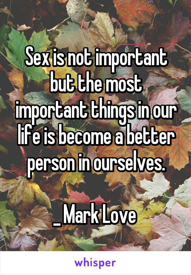 Is sex important in life pity, that