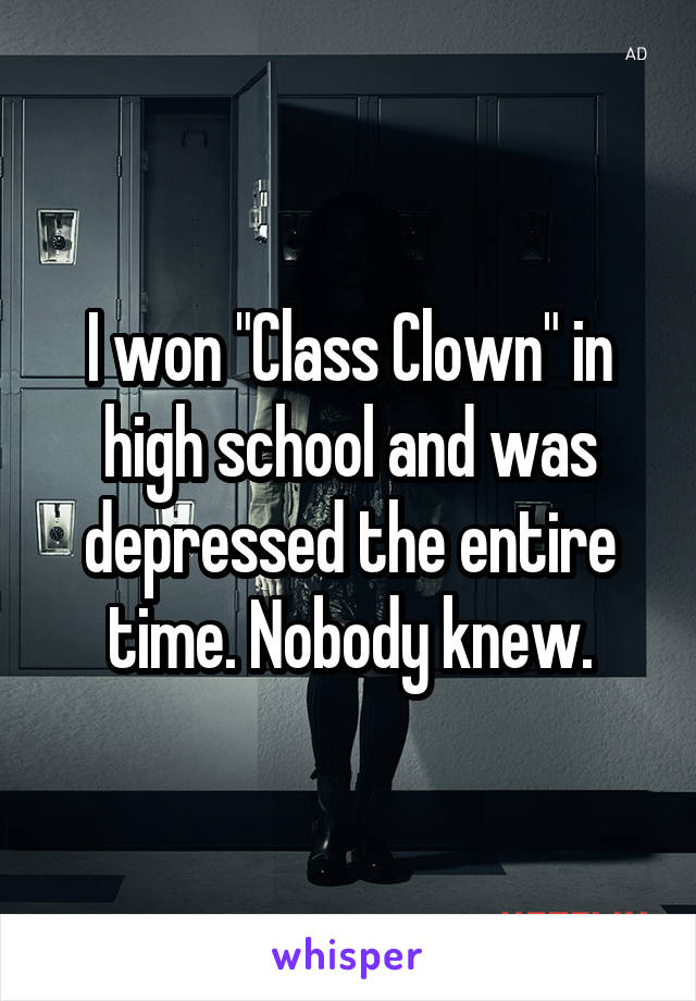 "I won ""Class Clown"" in high school and was depressed the entire time. Nobody knew."